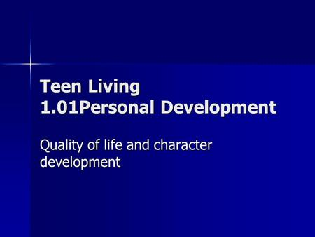 Teen Living 1.01Personal Development Quality of life and character development.