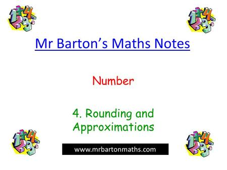 Mr Barton's Maths Notes Number 4. Rounding and Approximations www.mrbartonmaths.com.