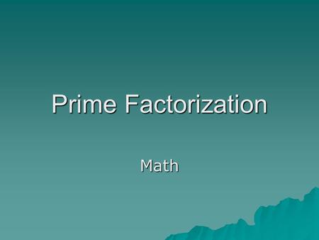 Prime Factorization Math. Prime Factorization Of a Number  A prime number is a counting number that only has two factors, itself and one. Counting numbers.