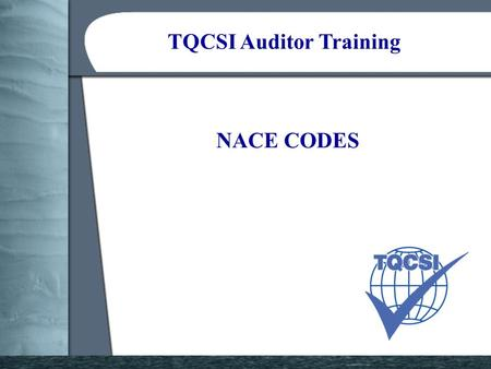 TQCSI Auditor Training NACE CODES. TQCSI Auditor Training References MM 3.2 refers 17021-3, Competence requirements for auditing and certification of.