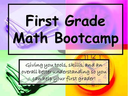 First Grade Math Bootcamp Giving you tools, skills, and an overall better understanding so you can help your first grader!