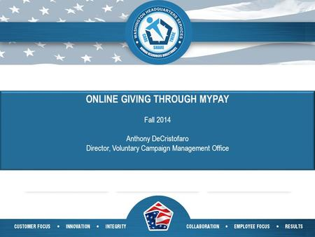 1 ONLINE GIVING THROUGH MYPAY Fall 2014 Anthony DeCristofaro Director, Voluntary Campaign Management Office.