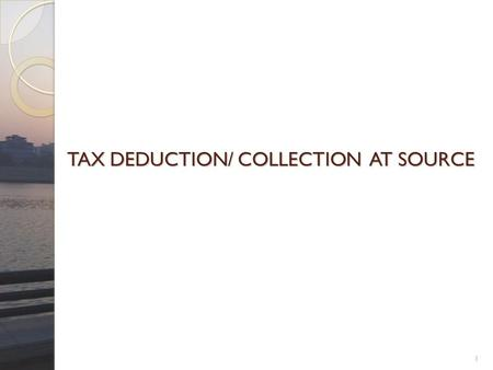 TAX DEDUCTION/ COLLECTION AT SOURCE