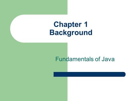 Chapter 1 Background Fundamentals of Java.