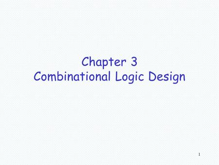 1 Chapter 3 Combinational Logic Design. 2 Combinational Circuits –n input bits  2 n possible binary input combinations –For each possible input combination,