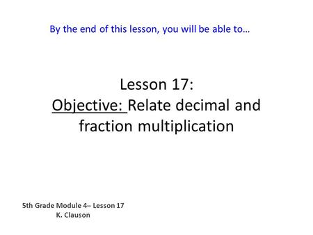 Lesson 17: Objective: Relate decimal and fraction multiplication