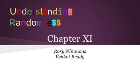 Chapter XI Rory Nimmons Venkat Reddy UnderstandingRandomnessUnderstandingRandomness.