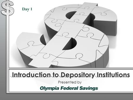 Introduction to Depository Institutions Presented by Day 1.