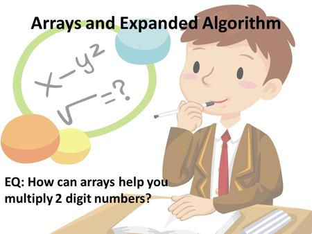 Arrays and Expanded Algorithm EQ: How can arrays help you multiply 2 digit numbers?