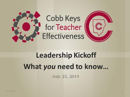 Leadership Kickoff What you need to know… July 23, 2014 1 7/23/2014.