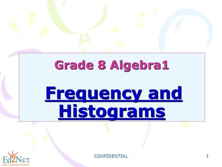 CONFIDENTIAL 1 Grade 8 Algebra1 Frequency and Histograms.