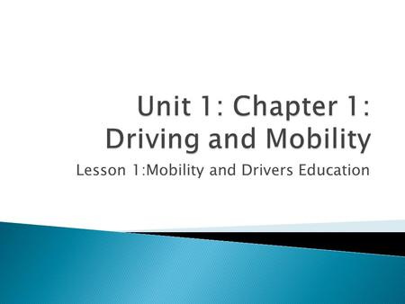Lesson 1:Mobility and Drivers Education.  Physical, Mental, and Social Driving  Mobility  Crash.