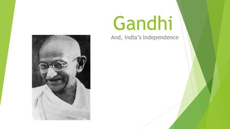Gandhi And, India's Independence. Early Years  Ghandi was born in Porbandar, India in 1869  He was the youngest of six children.  When Gandhi was 13.