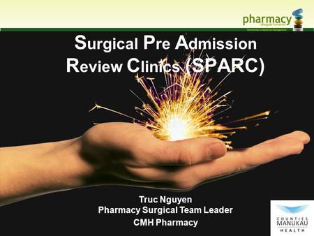 S urgical P re A dmission R eview C linics (SPARC) Truc Nguyen Pharmacy Surgical Team Leader CMH Pharmacy.