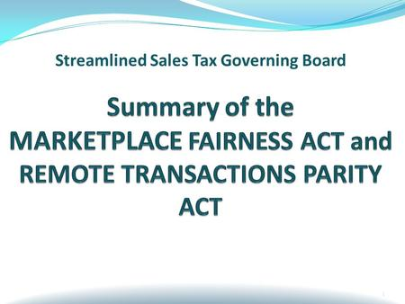 1 Streamlined Sales Tax Governing Board. The Marketplace Fairness Act of 2015(MFA) Grants state and local jurisdictions the right to require the collection.