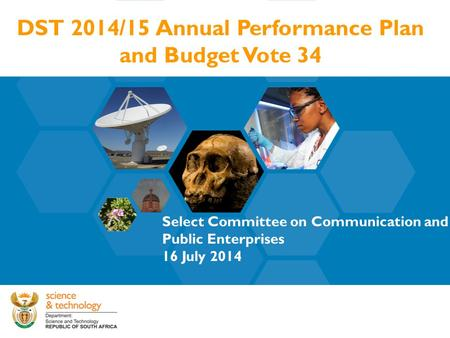 DST 2014/15 Annual Performance Plan and Budget Vote 34 Select Committee on Communication and Public Enterprises 16 July 2014.