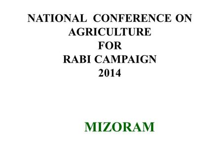 NATIONAL CONFERENCE ON AGRICULTURE FOR RABI CAMPAIGN 2014 MIZORAM.