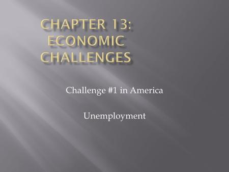 Challenge #1 in America Unemployment  To again monitor the health of our economy, economists measure the Unemployment Rate.  Each month, they survey.
