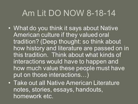Am Lit DO NOW 8-18-14 What do you think it says about Native American culture if they valued oral tradition? (Deep thought: so think about how history.