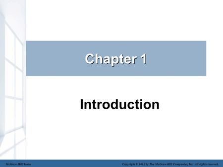 Chapter 1 Introduction McGraw-Hill/Irwin Copyright © 2012 by The McGraw-Hill Companies, Inc. All rights reserved.