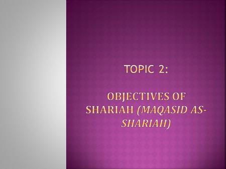 TOPIC 2: Objectives of Shariah (Maqasid as-Shariah)