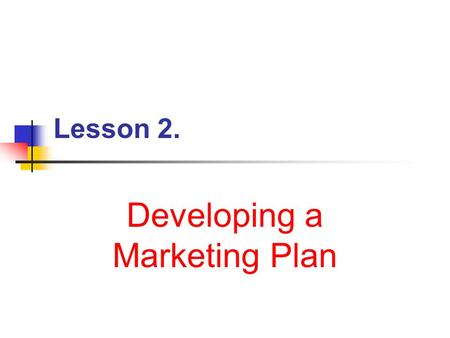 Lesson 2. Developing a Marketing Plan Next Generation Science / Common Core Standards Addressed! RST.11 ‐ 12.7 Integrate and evaluate multiple sources.