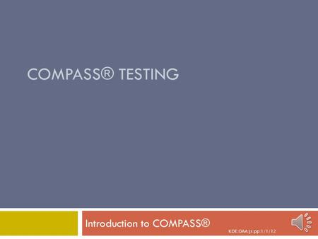 KDE:OAA:js:pp:1/1/12 COMPASS® TESTING Introduction to COMPASS®