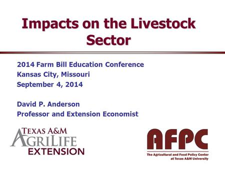Impacts on the Livestock Sector 2014 Farm Bill Education Conference Kansas City, Missouri September 4, 2014 David P. Anderson Professor and Extension Economist.