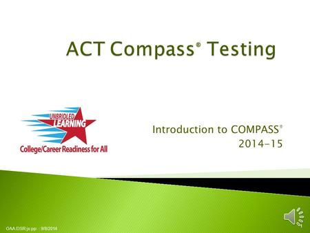 Introduction to COMPASS ® 2014-15 OAA:DSR:js:pp: : 9/8/2014 1.