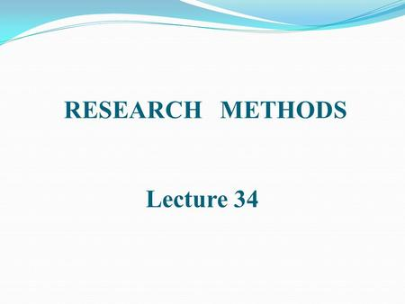 RESEARCH METHODS Lecture 34. EXPERIMENTAL RESEARCH.