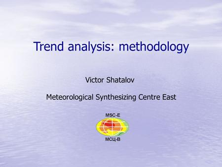 Trend analysis: methodology Victor Shatalov Meteorological Synthesizing Centre East.