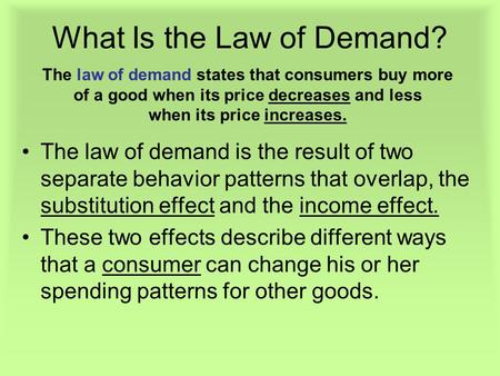 The law of demand states that consumers buy more of a good when its price decreases and less when its price increases. What Is the Law of Demand? The law.