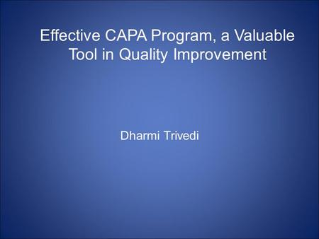 Effective CAPA Program, a Valuable Tool in Quality Improvement Dharmi Trivedi.