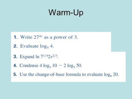 Warm-Up. One way to solve exponential equations is to use the property that if 2 powers w/ the same base are equal, then their exponents are equal. For.