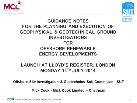 OSIG – Offshore Site Investigation & Geotechnics Committee 1 Offshore Site Investigation & Geotechnics Sub-Committee - SUT Mick Cook - Mick Cook Limited.