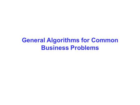 General Algorithms for Common Business Problems