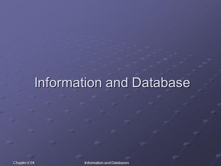 Chapter # 04Information and Databases Information and Database.