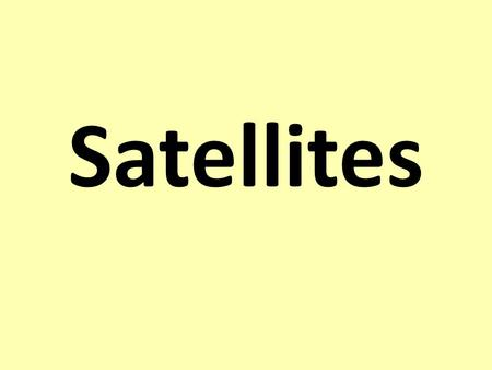 Satellites. Settler What is this picture of ? Learning Objectives To know what a satellite is To know some uses of artificial satellites To understand.