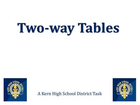 Two-way Tables A Kern High School District Task. Data from a survey of 50 students are shown in the Venn diagram The students were asked whether or not.