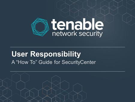 "User Responsibility A ""How To"" Guide for SecurityCenter."