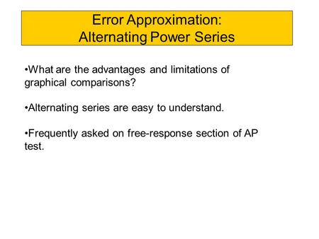 Error Approximation: Alternating Power Series What are the advantages and limitations of graphical comparisons? Alternating series are easy to understand.