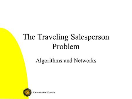 The Traveling Salesperson Problem Algorithms and Networks.