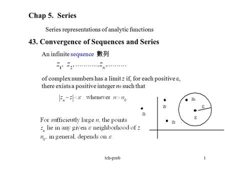 Tch-prob1 Chap 5. Series Series representations of analytic functions 43. Convergence of Sequences and Series An infinite sequence 數列 of complex numbers.