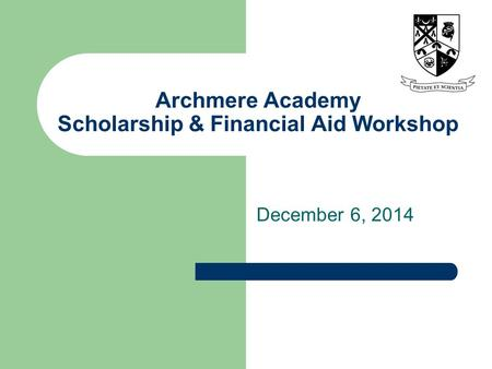 Archmere Academy Scholarship & Financial Aid Workshop December 6, 2014.