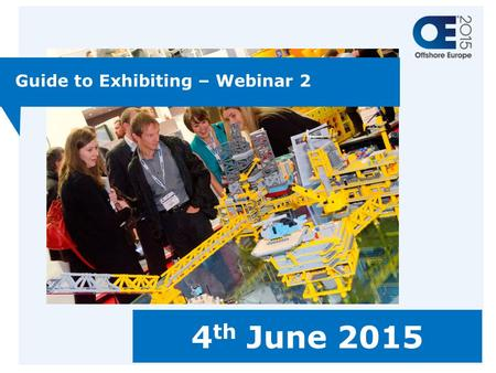 Guide to Exhibiting – Webinar 2 4 th June 2015. Agenda Welcome and Introduction Gareth Rapley, Event Manager Operations Faye Sumner, Operations Executive.