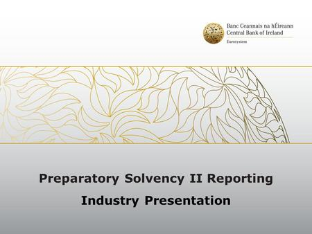 Preparatory Solvency II Reporting Industry Presentation.