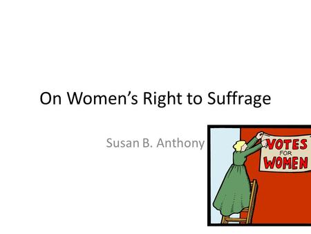 On Women's Right to Suffrage Susan B. Anthony. Persuasive Techniques: Repetition Rhetorical Questions Valid or Faulty Support? Opinion Generalization.
