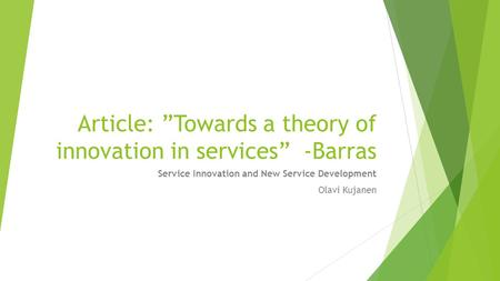 "Article: ""Towards a theory of innovation in services"" -Barras Service Innovation and New Service Development Olavi Kujanen."