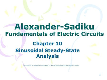 1 Alexander-Sadiku Fundamentals of Electric Circuits Chapter 10 Sinusoidal Steady-State Analysis Copyright © The McGraw-Hill Companies, Inc. Permission.