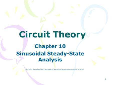 1 Circuit Theory Chapter 10 Sinusoidal Steady-State Analysis Copyright © The McGraw-Hill Companies, Inc. Permission required for reproduction or display.